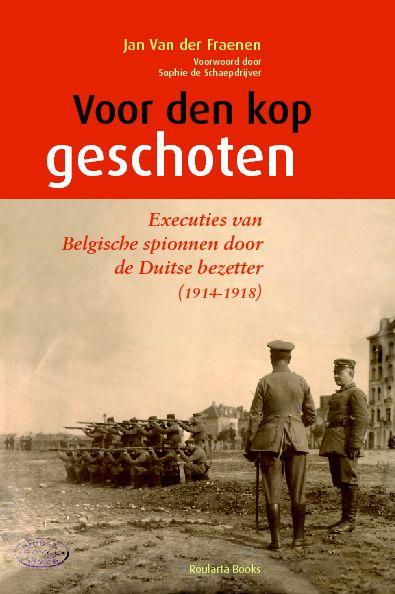 Voor den kop geschoten: Executies van Belgische spionnen door de Duitse bezetter (1914-1918)  - Jan Van der Fraenen (jg. 2005)
